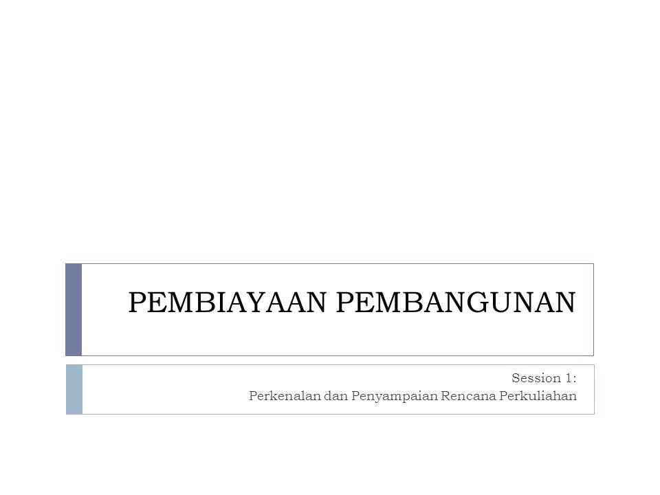 PEMBIAYAAN PEMBANGUNAN Session 1: Perkenalan dan Penyampaian Rencana Perkuliahan