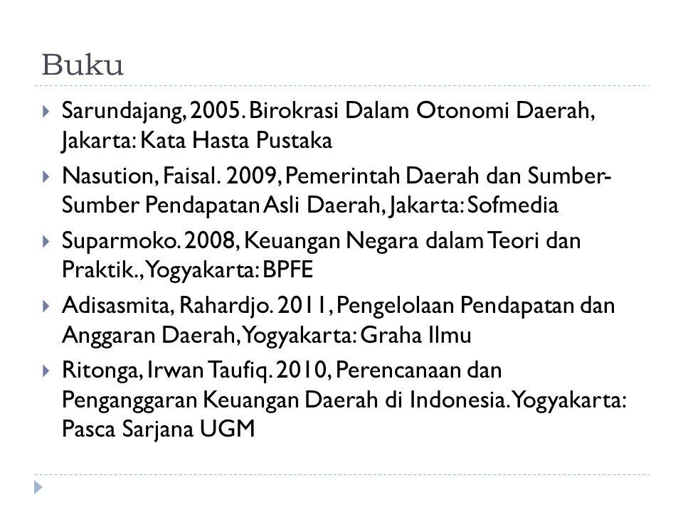 Buku  Sarundajang, 2005. Birokrasi Dalam Otonomi Daerah, Jakarta: Kata Hasta Pustaka  Nasution, Faisal. 2009, Pemerintah Daerah dan Sumber- Sumber P