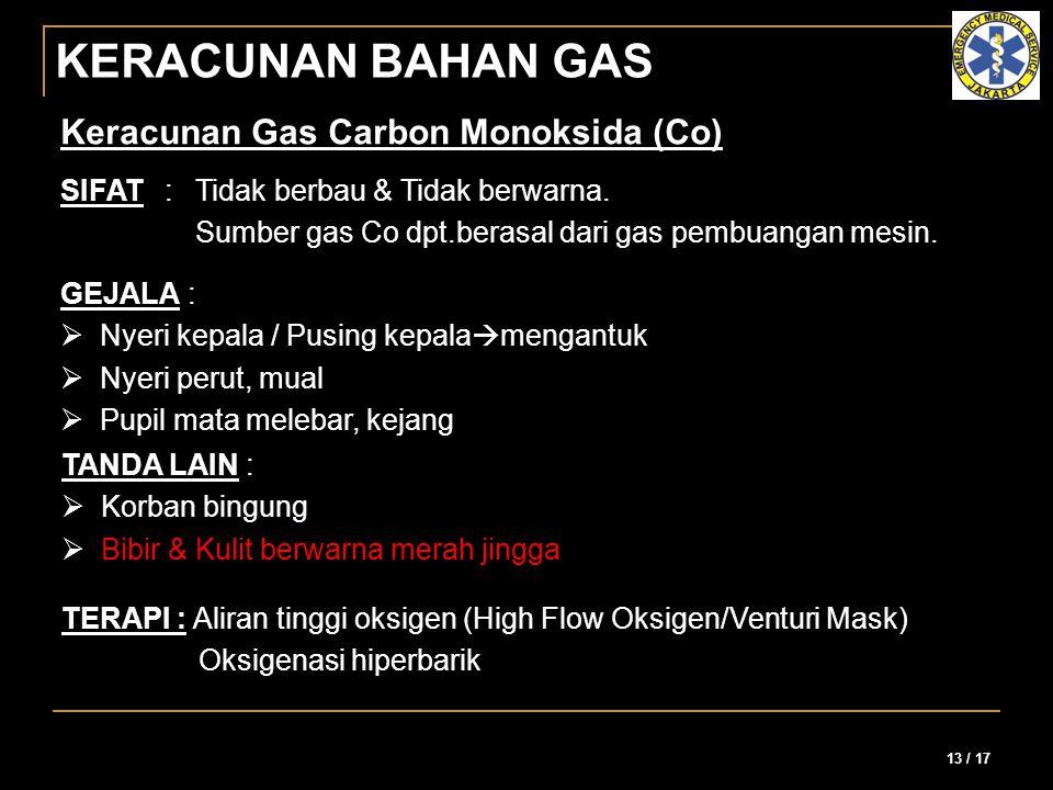 13 / 17 KERACUNAN BAHAN GAS SIFAT:Tidak berbau & Tidak berwarna. Sumber gas Co dpt.berasal dari gas pembuangan mesin. GEJALA : NNyeri kepala / Pusin