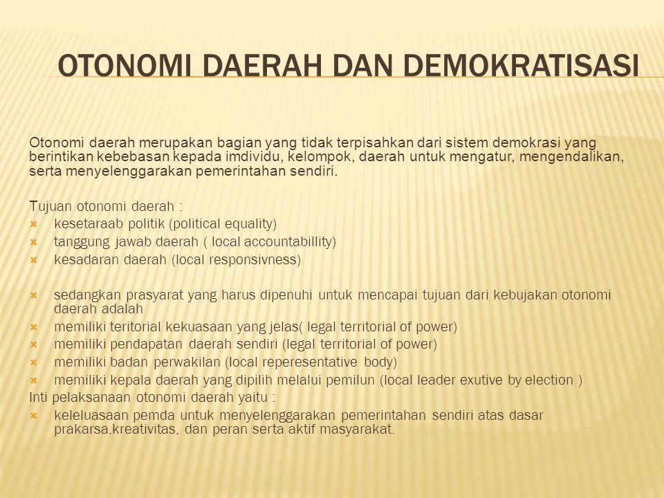 OTONOMI DAERAH DAN DEMOKRATISASI Otonomi daerah merupakan bagian yang tidak terpisahkan dari sistem demokrasi yang berintikan kebebasan kepada imdivid