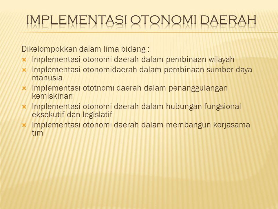 Dikelompokkan dalam lima bidang :  Implementasi otonomi daerah dalam pembinaan wilayah  Implementasi otonomidaerah dalam pembinaan sumber daya manus