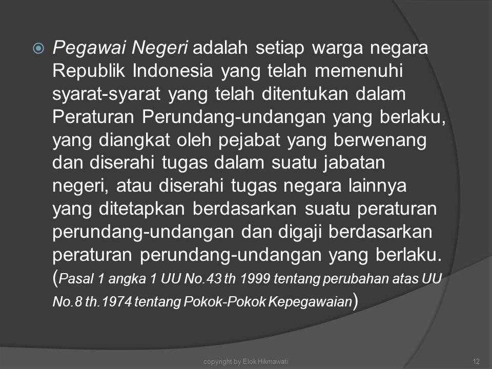  Pegawai Negeri adalah setiap warga negara Republik Indonesia yang telah memenuhi syarat-syarat yang telah ditentukan dalam Peraturan Perundang-undan
