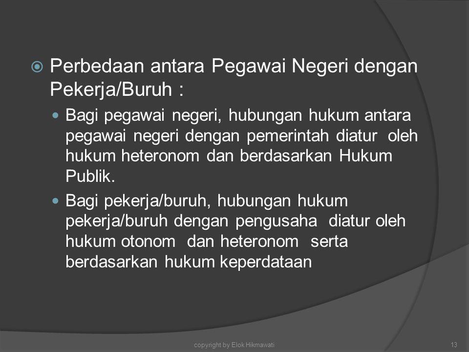  Perbedaan antara Pegawai Negeri dengan Pekerja/Buruh : Bagi pegawai negeri, hubungan hukum antara pegawai negeri dengan pemerintah diatur oleh hukum