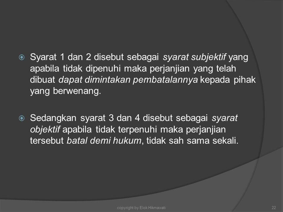  Syarat 1 dan 2 disebut sebagai syarat subjektif yang apabila tidak dipenuhi maka perjanjian yang telah dibuat dapat dimintakan pembatalannya kepada