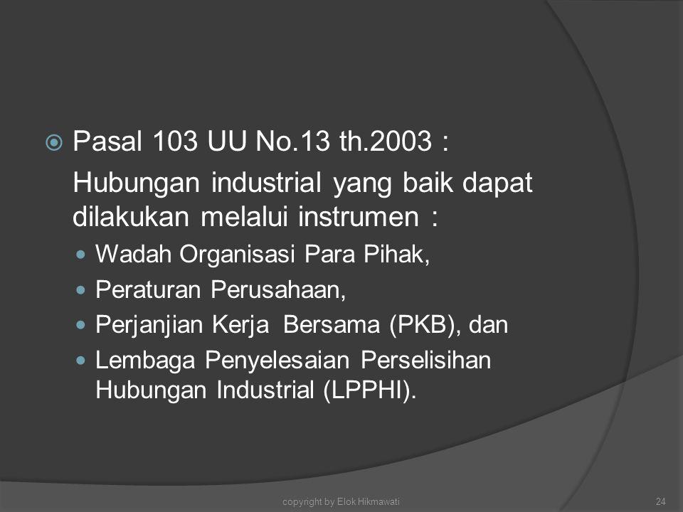  Pasal 103 UU No.13 th.2003 : Hubungan industrial yang baik dapat dilakukan melalui instrumen : Wadah Organisasi Para Pihak, Peraturan Perusahaan, Pe