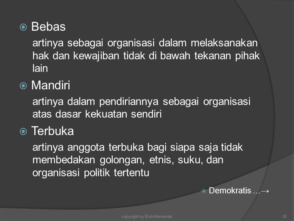  Bebas artinya sebagai organisasi dalam melaksanakan hak dan kewajiban tidak di bawah tekanan pihak lain  Mandiri artinya dalam pendiriannya sebagai