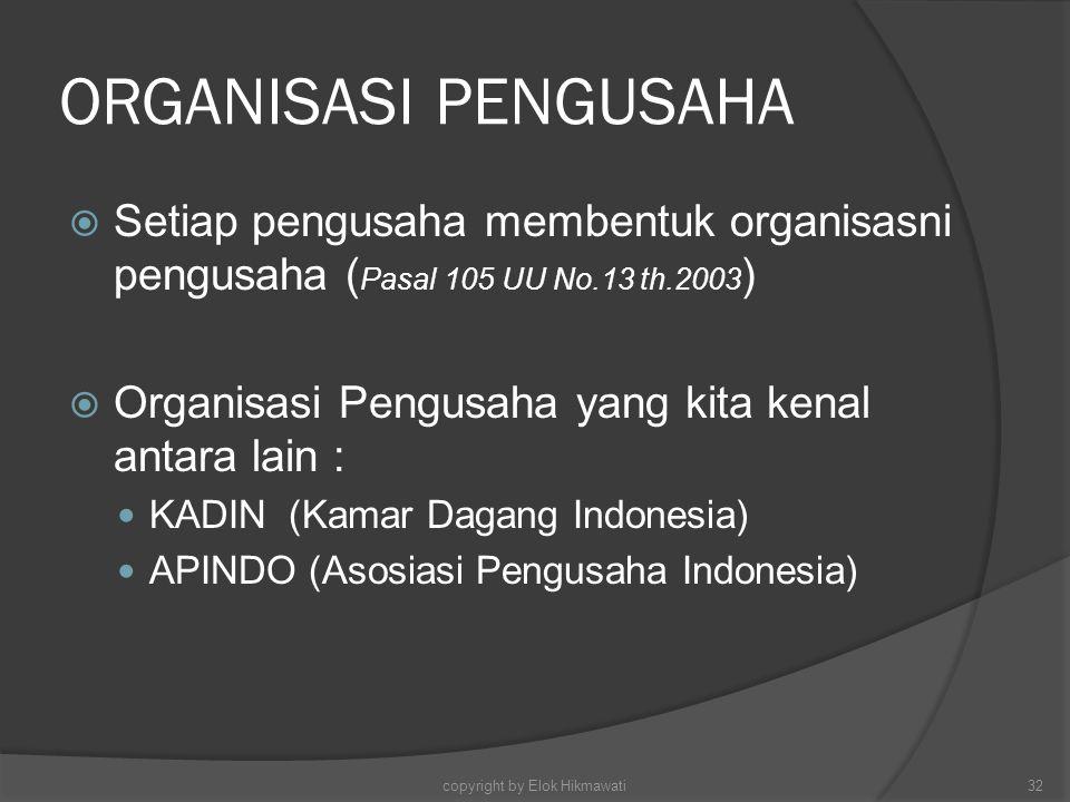  Setiap pengusaha membentuk organisasni pengusaha ( Pasal 105 UU No.13 th.2003 )  Organisasi Pengusaha yang kita kenal antara lain : KADIN (Kamar Da