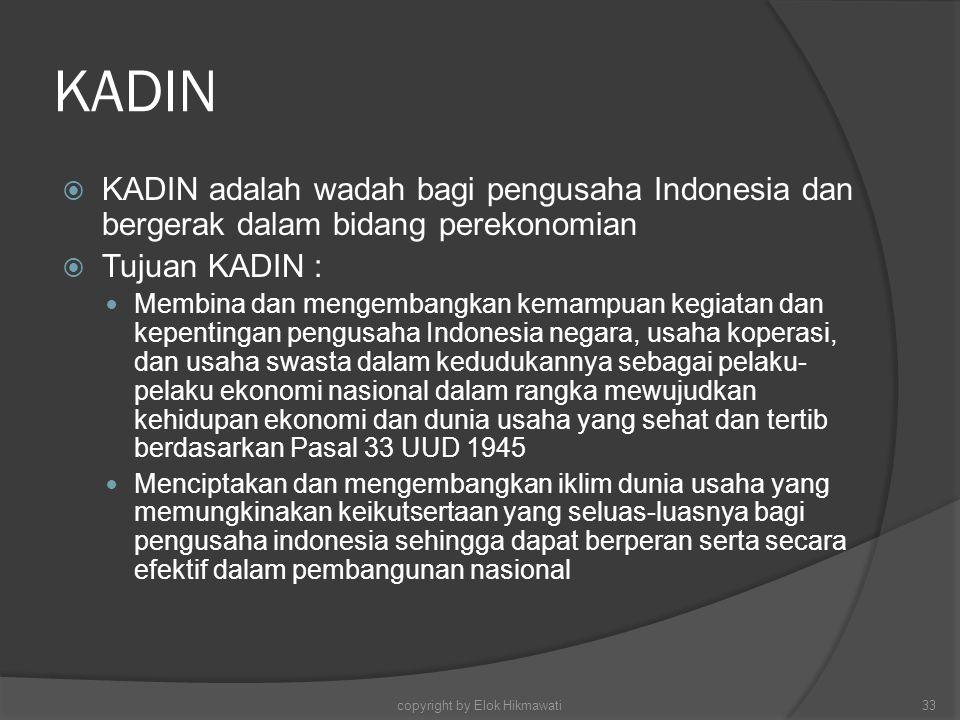 KADIN  KADIN adalah wadah bagi pengusaha Indonesia dan bergerak dalam bidang perekonomian  Tujuan KADIN : Membina dan mengembangkan kemampuan kegiat