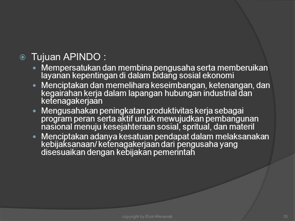  Tujuan APINDO : Mempersatukan dan membina pengusaha serta memberuikan layanan kepentingan di dalam bidang sosial ekonomi Menciptakan dan memelihara