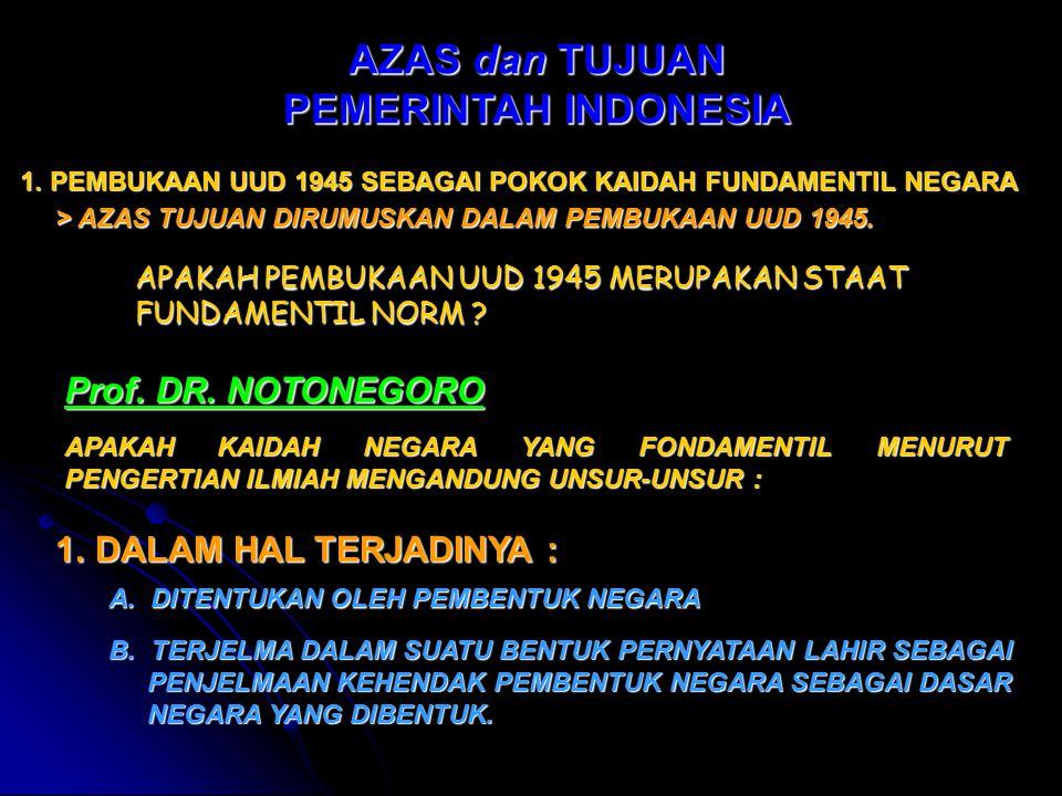 AZAS dan TUJUAN PEMERINTAH INDONESIA 1. PEMBUKAAN UUD 1945 SEBAGAI POKOK KAIDAH FUNDAMENTIL NEGARA > AZAS TUJUAN DIRUMUSKAN DALAM PEMBUKAAN UUD 1945.