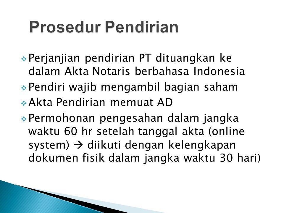  Perjanjian pendirian PT dituangkan ke dalam Akta Notaris berbahasa Indonesia  Pendiri wajib mengambil bagian saham  Akta Pendirian memuat AD  Per