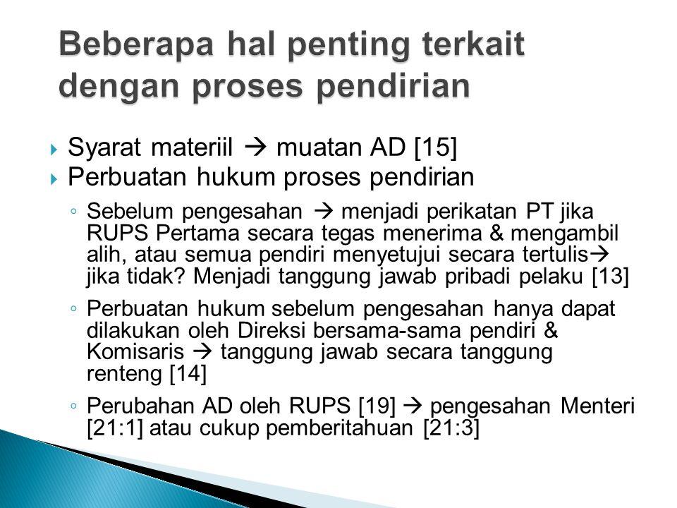  Syarat materiil  muatan AD [15]  Perbuatan hukum proses pendirian ◦ Sebelum pengesahan  menjadi perikatan PT jika RUPS Pertama secara tegas mener