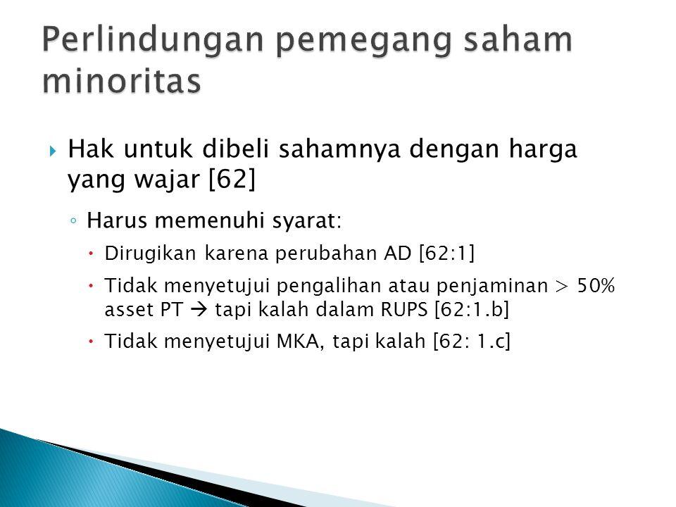  Hak untuk dibeli sahamnya dengan harga yang wajar [62] ◦ Harus memenuhi syarat:  Dirugikan karena perubahan AD [62:1]  Tidak menyetujui pengalihan