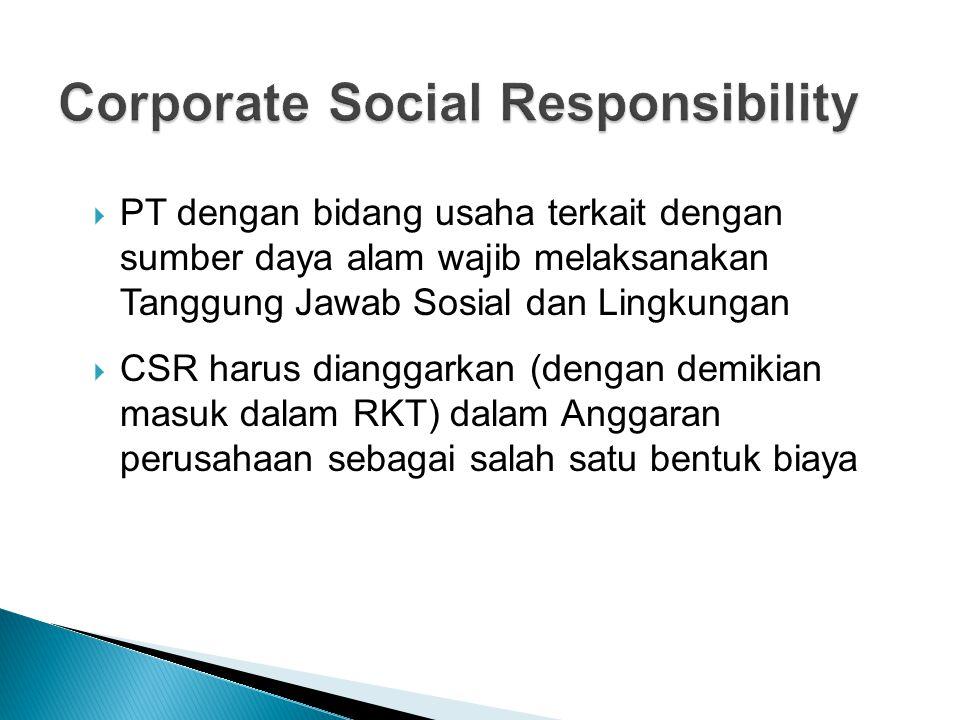  PT dengan bidang usaha terkait dengan sumber daya alam wajib melaksanakan Tanggung Jawab Sosial dan Lingkungan  CSR harus dianggarkan (dengan demik