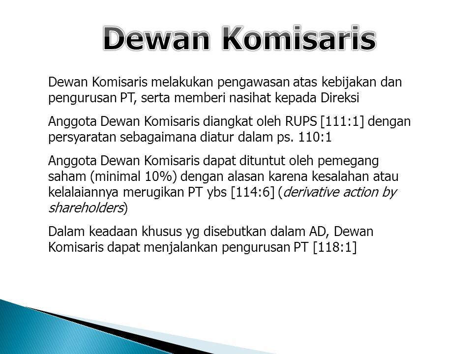 Dewan Komisaris melakukan pengawasan atas kebijakan dan pengurusan PT, serta memberi nasihat kepada Direksi Anggota Dewan Komisaris diangkat oleh RUPS
