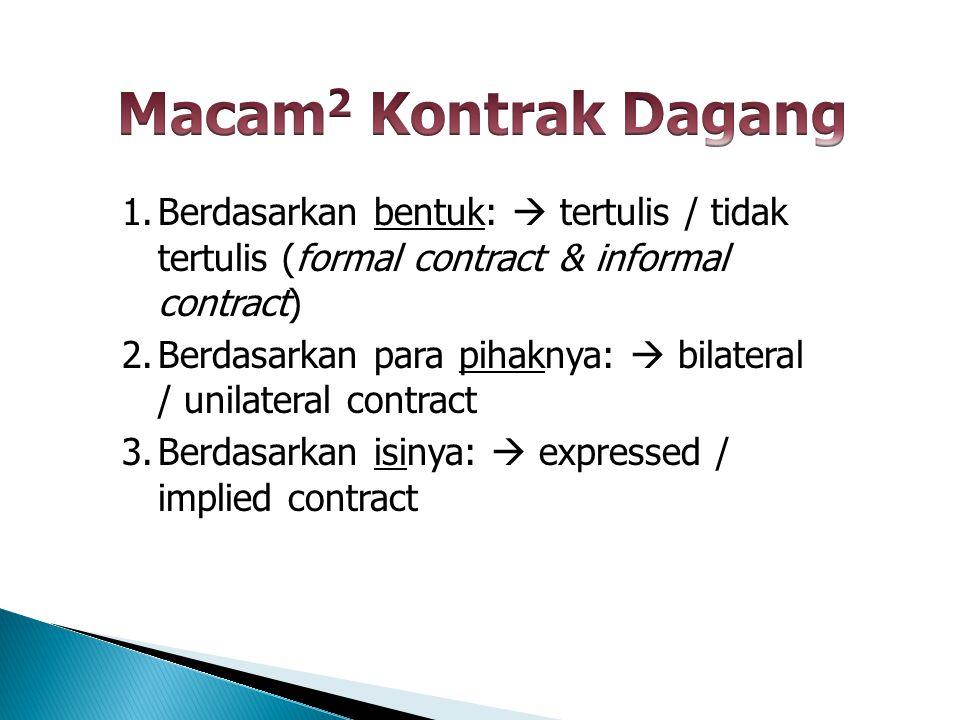 1.Berdasarkan bentuk:  tertulis / tidak tertulis (formal contract & informal contract) 2.Berdasarkan para pihaknya:  bilateral / unilateral contract