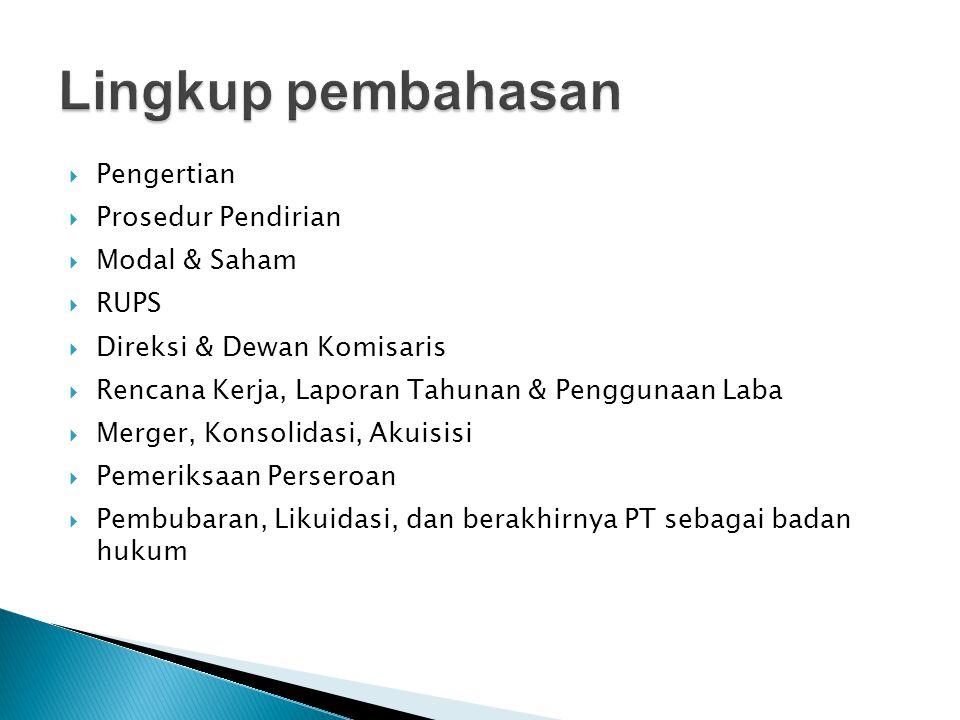  Pengertian  Prosedur Pendirian  Modal & Saham  RUPS  Direksi & Dewan Komisaris  Rencana Kerja, Laporan Tahunan & Penggunaan Laba  Merger, Kons
