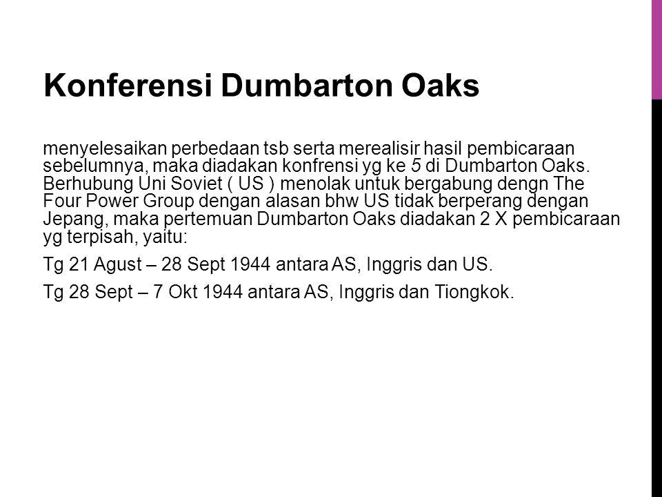Konferensi Dumbarton Oaks menyelesaikan perbedaan tsb serta merealisir hasil pembicaraan sebelumnya, maka diadakan konfrensi yg ke 5 di Dumbarton Oaks.
