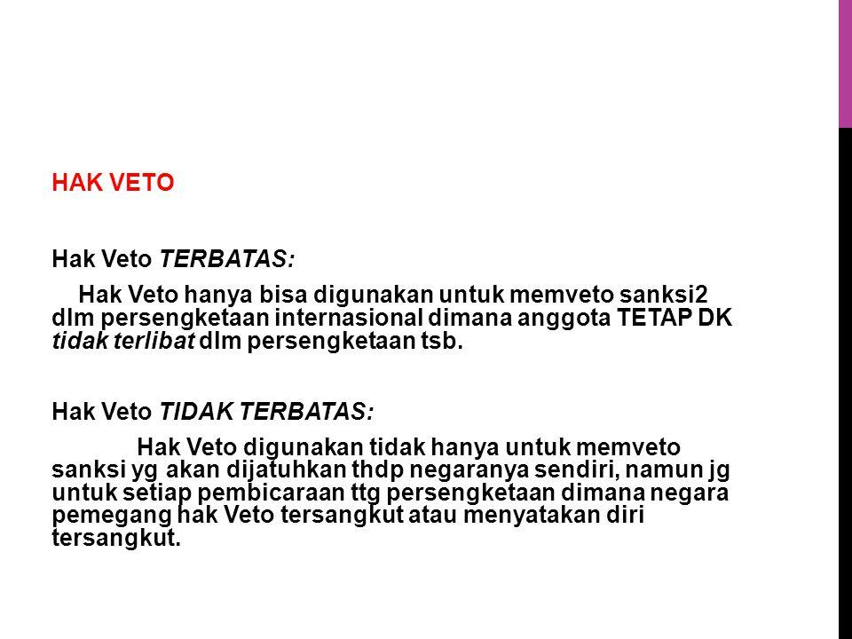 HAK VETO Hak Veto TERBATAS: Hak Veto hanya bisa digunakan untuk memveto sanksi2 dlm persengketaan internasional dimana anggota TETAP DK tidak terlibat dlm persengketaan tsb.