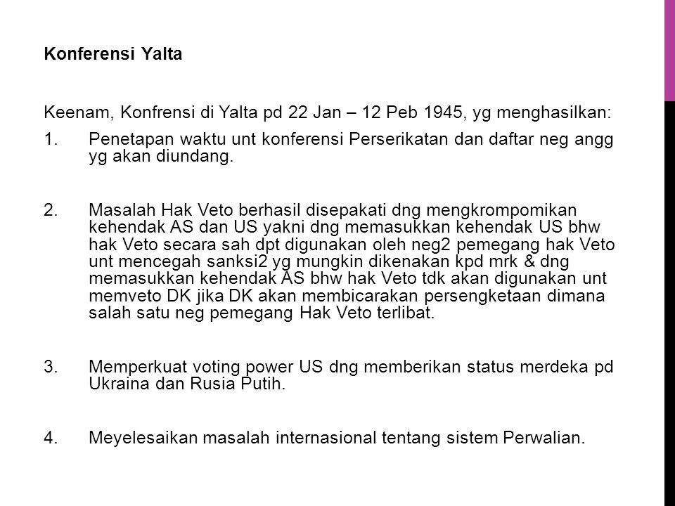 Konferensi Yalta Keenam, Konfrensi di Yalta pd 22 Jan – 12 Peb 1945, yg menghasilkan: 1.Penetapan waktu unt konferensi Perserikatan dan daftar neg angg yg akan diundang.