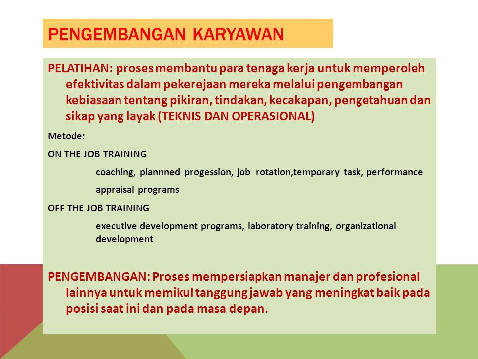 PENGEMBANGAN KARYAWAN PELATIHAN: proses membantu para tenaga kerja untuk memperoleh efektivitas dalam pekerejaan mereka melalui pengembangan kebiasaan