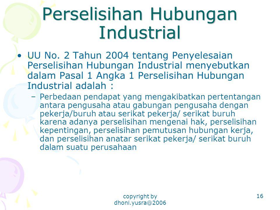 copyright by dhoni.yusra@2006 16 Perselisihan Hubungan Industrial UU No.