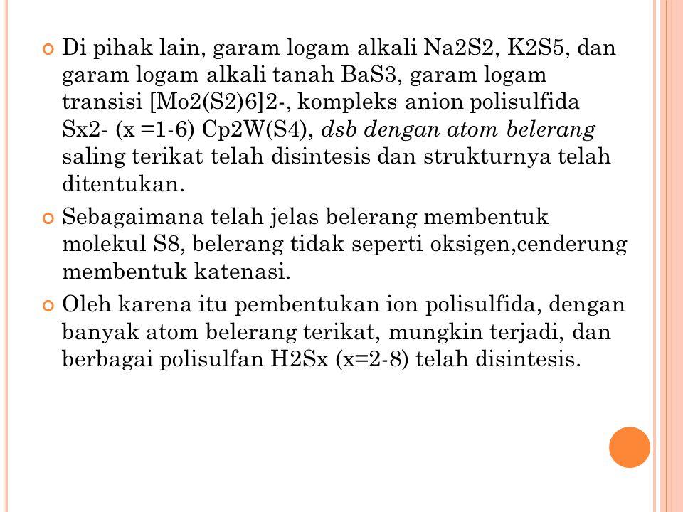 Di pihak lain, garam logam alkali Na2S2, K2S5, dan garam logam alkali tanah BaS3, garam logam transisi [Mo2(S2)6]2-, kompleks anion polisulfida Sx2- (