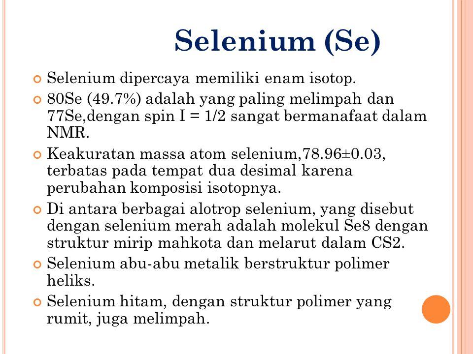 Selenium dipercaya memiliki enam isotop. 80Se (49.7%) adalah yang paling melimpah dan 77Se,dengan spin I = 1/2 sangat bermanafaat dalam NMR. Keakurata