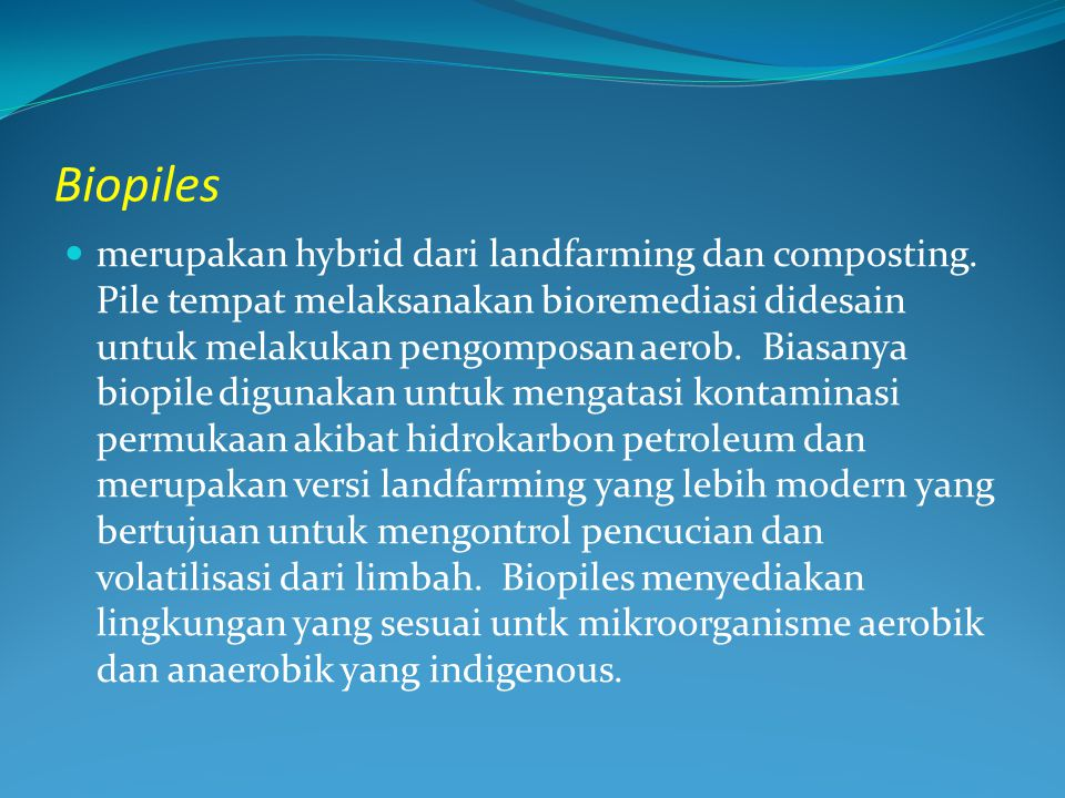 Biopiles merupakan hybrid dari landfarming dan composting.