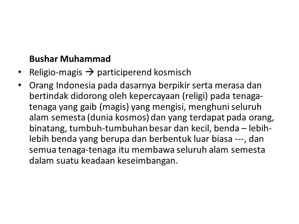 Bushar Muhammad Religio-magis  participerend kosmisch Orang Indonesia pada dasarnya berpikir serta merasa dan bertindak didorong oleh kepercayaan (re