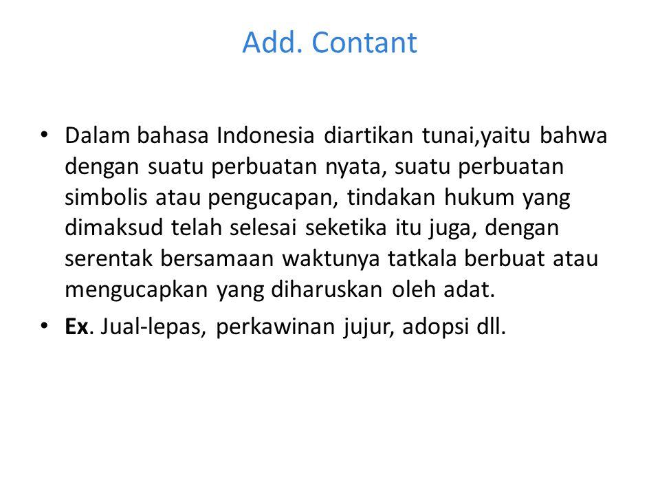 Add. Contant Dalam bahasa Indonesia diartikan tunai,yaitu bahwa dengan suatu perbuatan nyata, suatu perbuatan simbolis atau pengucapan, tindakan hukum