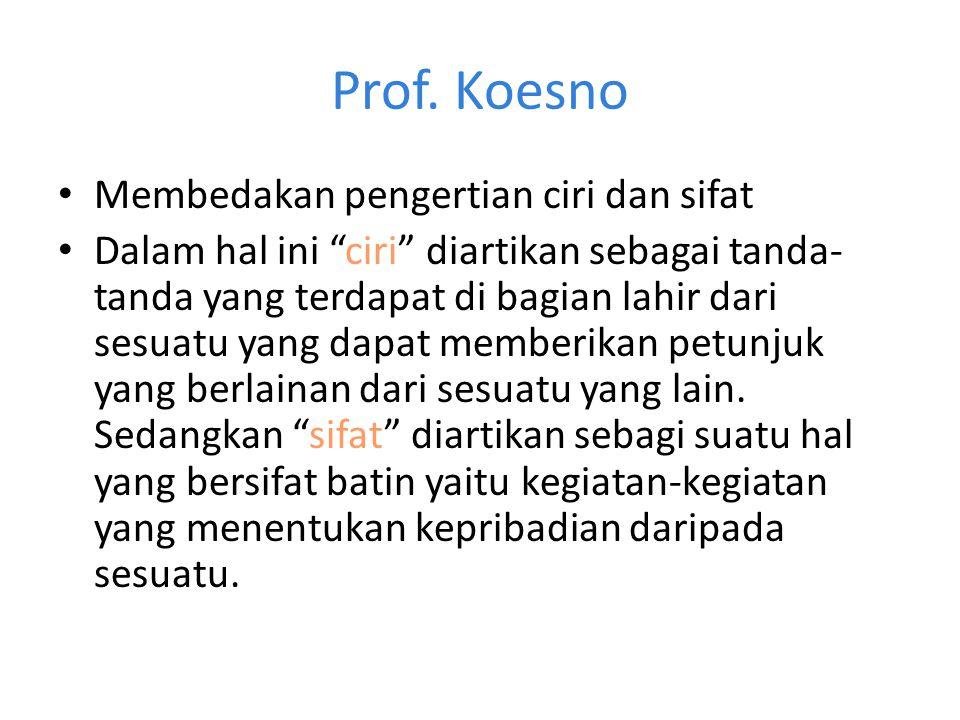 "Prof. Koesno Membedakan pengertian ciri dan sifat Dalam hal ini ""ciri"" diartikan sebagai tanda- tanda yang terdapat di bagian lahir dari sesuatu yang"