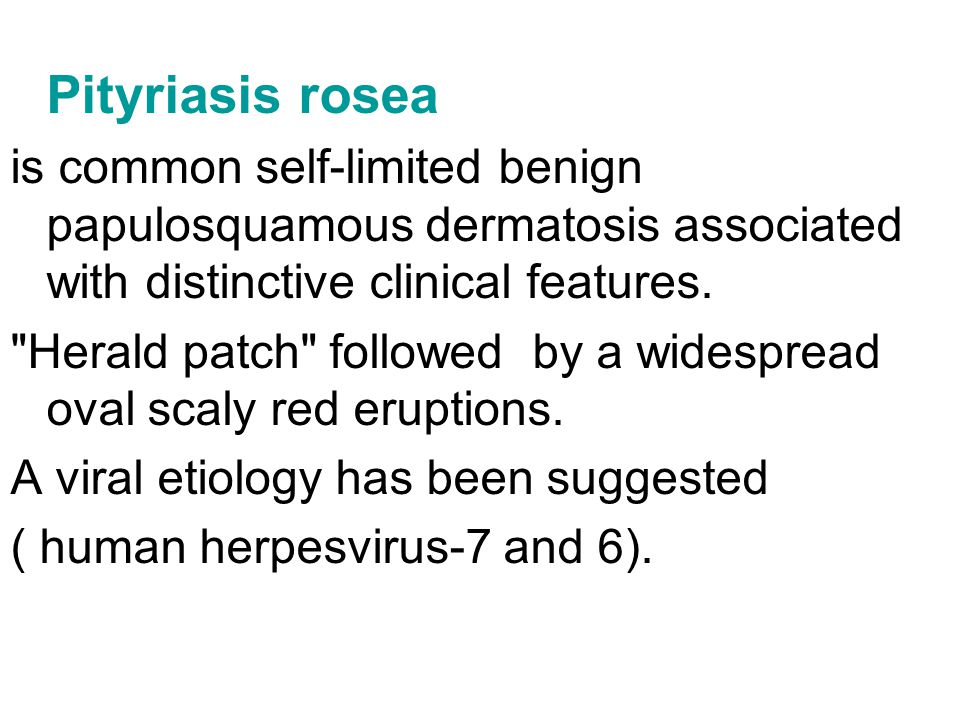 Pityriasis rosea is common self-limited benign papulosquamous dermatosis associated with distinctive clinical features.