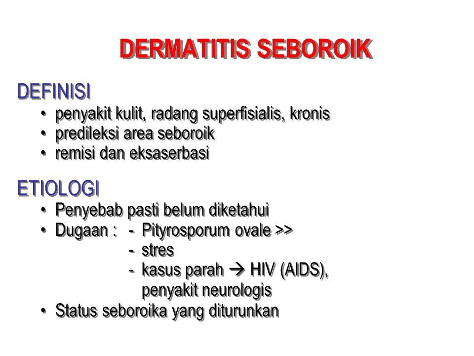 DERMATITIS SEBOROIK DEFINISI penyakit kulit, radang superfisialis, kronis predileksi area seboroik remisi dan eksaserbasi ETIOLOGI Penyebab pasti belu