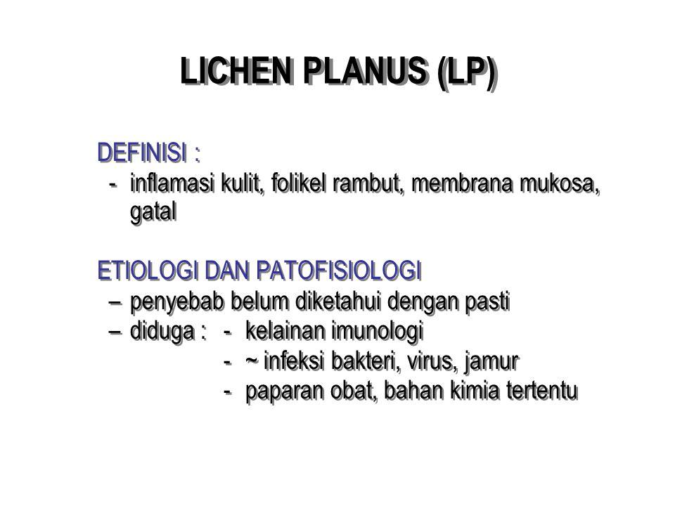 LICHEN PLANUS (LP) DEFINISI : -inflamasi kulit, folikel rambut, membrana mukosa, gatal ETIOLOGI DAN PATOFISIOLOGI –penyebab belum diketahui dengan pas