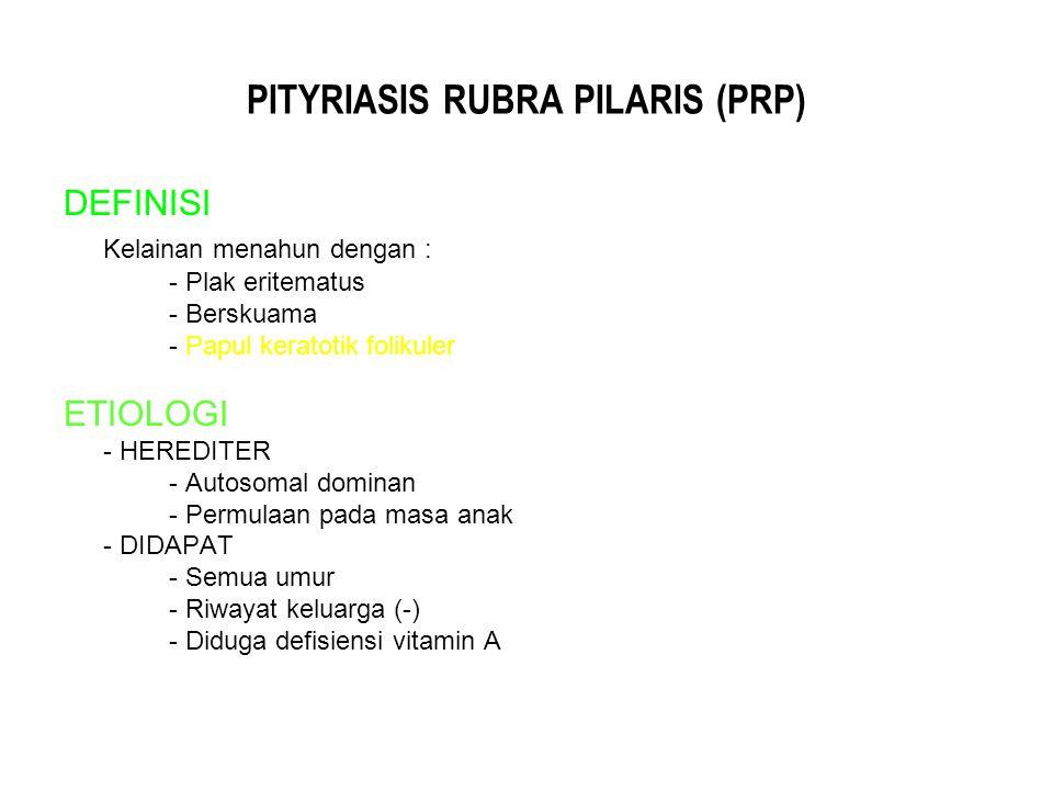 PITYRIASIS RUBRA PILARIS (PRP) DEFINISI Kelainan menahun dengan : - Plak eritematus - Berskuama - Papul keratotik folikuler ETIOLOGI - HEREDITER - Aut