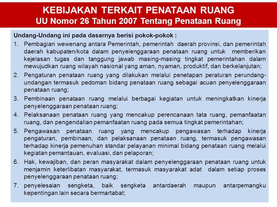 KEBIJAKAN TERKAIT PENATAAN RUANG UU Nomor 26 Tahun 2007 Tentang Penataan Ruang Undang-Undang ini pada dasarnya berisi pokok-pokok : 1.Pembagian wewena