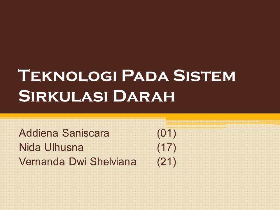 Teknologi Pada Sistem Sirkulasi Darah Addiena Saniscara(01) Nida Ulhusna(17) Vernanda Dwi Shelviana(21)