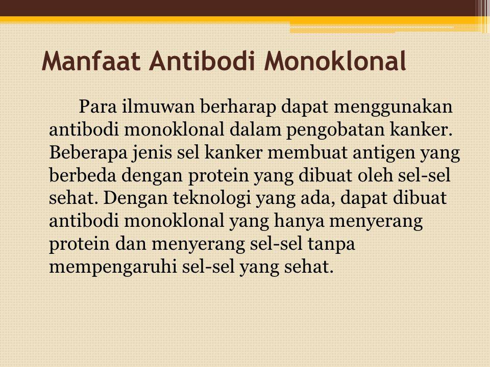 Manfaat Antibodi Monoklonal Para ilmuwan berharap dapat menggunakan antibodi monoklonal dalam pengobatan kanker.