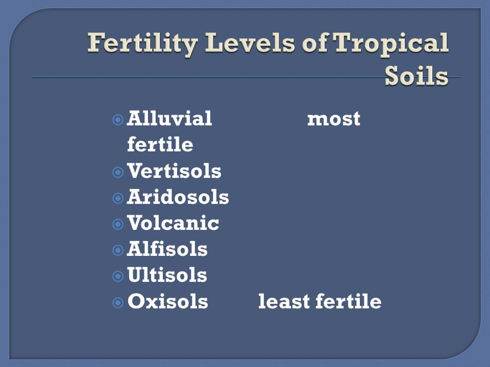  Alluvialmost fertile  Vertisols  Aridosols  Volcanic  Alfisols  Ultisols  Oxisolsleast fertile