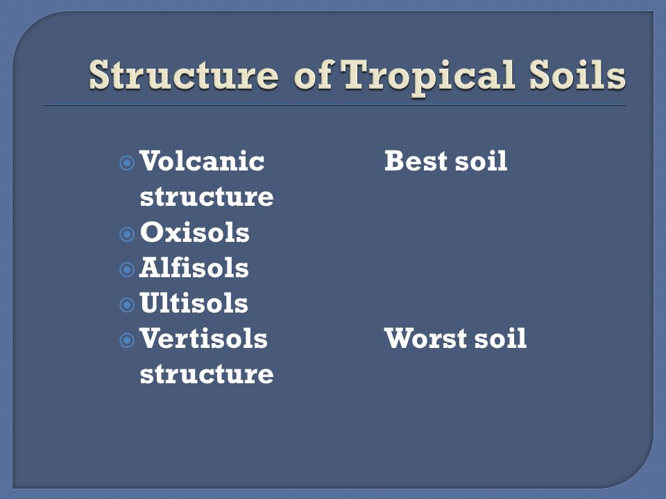  VolcanicBest soil structure  Oxisols  Alfisols  Ultisols  VertisolsWorst soil structure