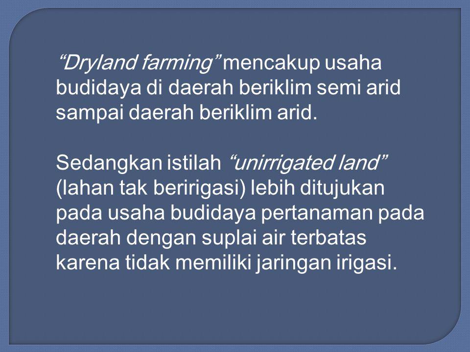 Dryland farming mencakup usaha budidaya di daerah beriklim semi arid sampai daerah beriklim arid.