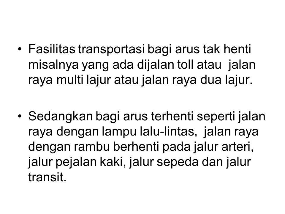 Fasilitas transportasi bagi arus tak henti misalnya yang ada dijalan toll atau jalan raya multi lajur atau jalan raya dua lajur. Sedangkan bagi arus t
