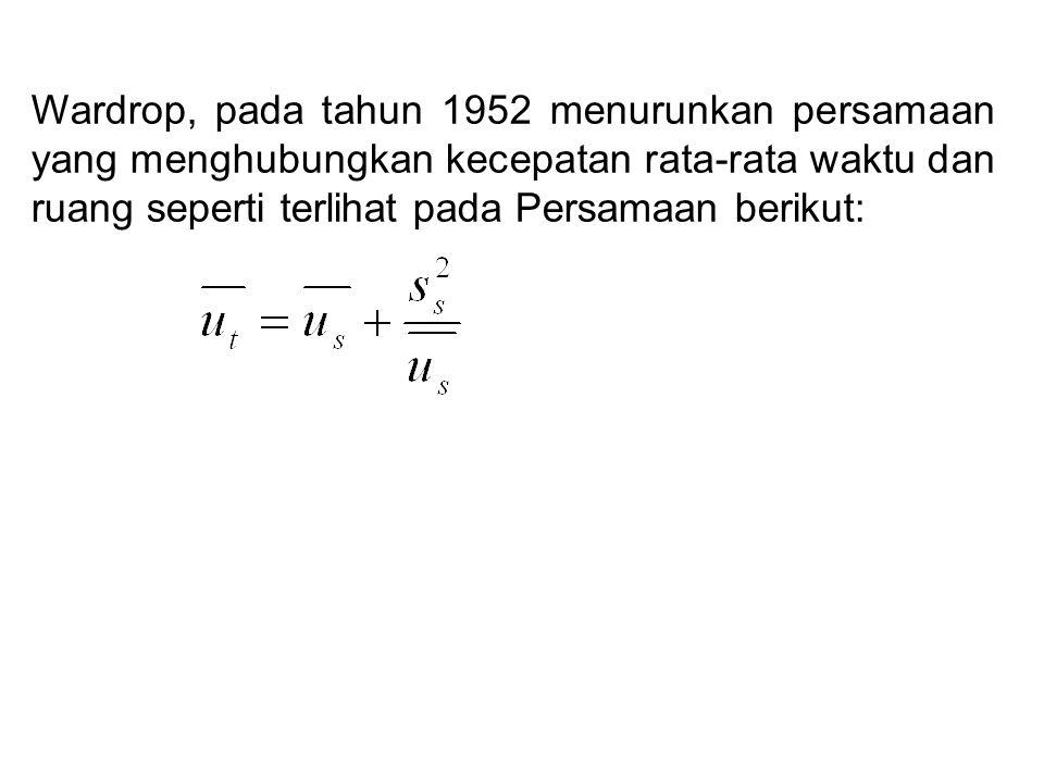Wardrop, pada tahun 1952 menurunkan persamaan yang menghubungkan kecepatan rata-rata waktu dan ruang seperti terlihat pada Persamaan berikut: