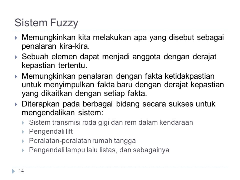 Sistem Fuzzy  Memungkinkan kita melakukan apa yang disebut sebagai penalaran kira-kira.  Sebuah elemen dapat menjadi anggota dengan derajat kepastia