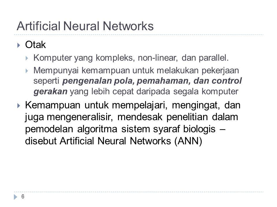 Artificial Neural Networks  Otak  Komputer yang kompleks, non-linear, dan parallel.  Mempunyai kemampuan untuk melakukan pekerjaan seperti pengenal