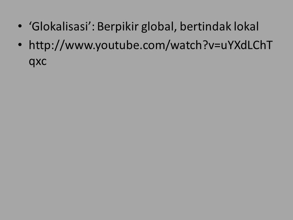 'Glokalisasi': Berpikir global, bertindak lokal http://www.youtube.com/watch?v=uYXdLChT qxc