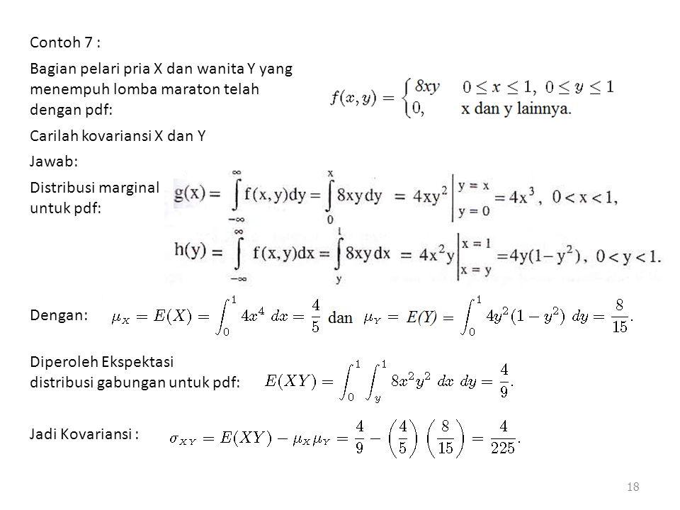 18 Contoh 7 : Bagian pelari pria X dan wanita Y yang menempuh lomba maraton telah dengan pdf: Carilah kovariansi X dan Y Jawab: Distribusi marginal un