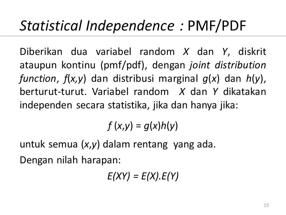 Statistical Independence : PMF/PDF Diberikan dua variabel random X dan Y, diskrit ataupun kontinu (pmf/pdf), dengan joint distribution function, f(x,y
