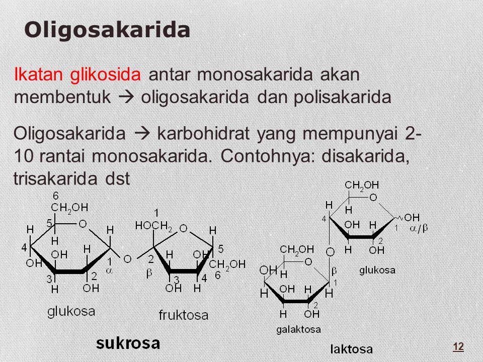 Oligosakarida Ikatan glikosida antar monosakarida akan membentuk  oligosakarida dan polisakarida Oligosakarida  karbohidrat yang mempunyai 2- 10 rantai monosakarida.